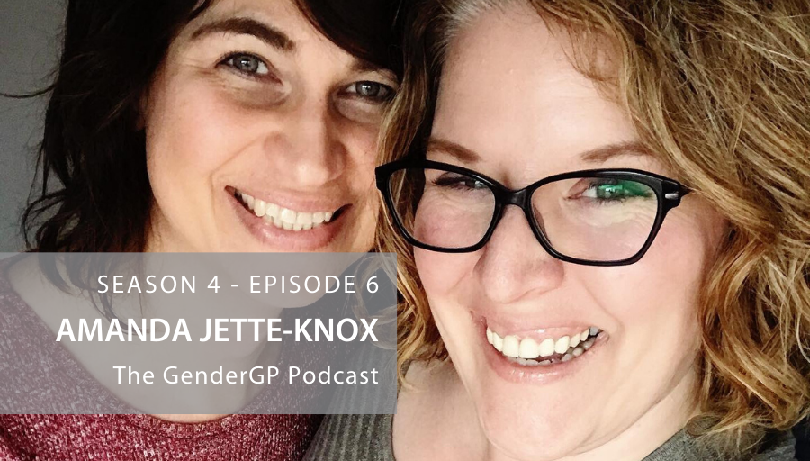 Evolving as a Family with Amanda Jette Knox – The GenderGP Podcast S4 E6