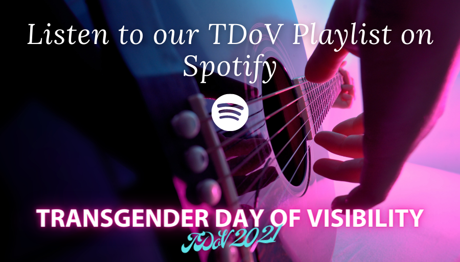 Listen to our TDoV playlist on Spotify this Trans Day Of Visibility