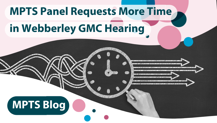 MPTS Panel Requests More Time in Webberley GMC Hearing